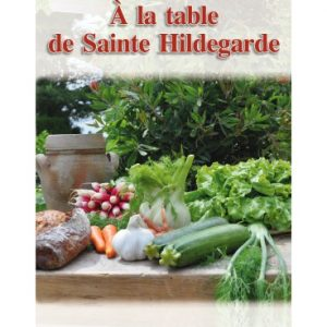 LIVRE A LA TABLE DE SAINTE HILDEGARDE 356 PAGES